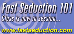 Fast Seduction 101: Class is now in session... (www.fastseduction.com)